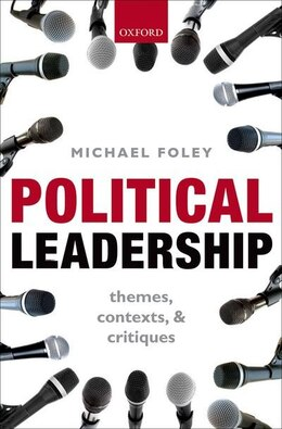 Book Political Leadership: Themes, Contexts, and Critiques by Michael Foley