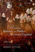 Portraits, Painters, and Publics in Provincial England 1540-1640