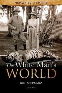 Book The White Mans World by Bill Schwarz