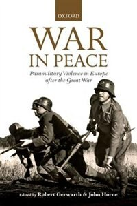 Book War in Peace: Paramilitary Violence in Europe after the Great War by Robert Gerwarth