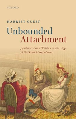 Book Unbounded Attachment: Sentiment and Politics in the Age of the French Revolution by Harriet Guest