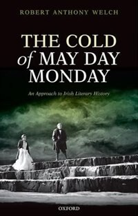 Book The Cold of May Day Monday: An Approach to Irish Literary History by Robert Anthony Welch