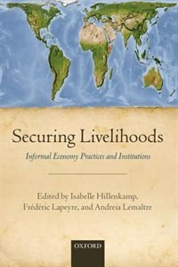 Book Securing Livelihoods: Informal Economy Practices and Institutions by Isabelle Hillenkamp
