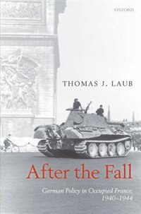 Book After the Fall: German Policy in Occupied France, 1940-1944 by Thomas J. Laub