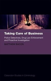 Book Taking Care of Business: Police Detectives, Drug Law Enforcement and Proactive Investigation by Matthew Bacon