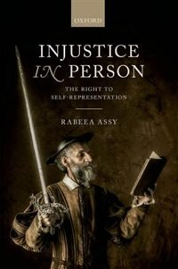Book Injustice in Person: The Right to Self-Representation by Rabeea Assy