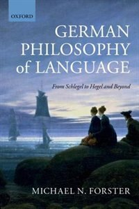 Book German Philosophy of Language: From Schlegel to Hegel and beyond by Michael N. Forster