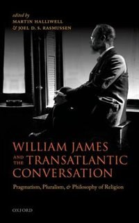 Book William James and the Transatlantic Conversation: Pragmatism, Pluralism, and Philosophy of Religion by Martin Halliwell