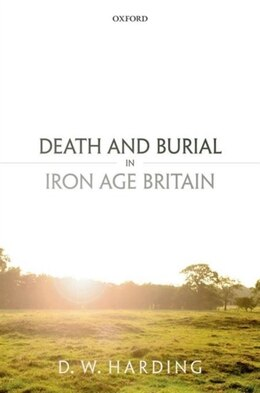 Book Death and Burial in Iron Age Britain by Dennis Harding