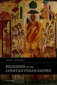 Book Religions of the Constantinian Empire by Mark Edwards