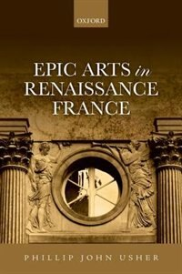 Book Epic Arts in Renaissance France by Phillip John Usher