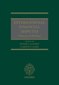 Book International Financial Disputes: Arbitration and Mediation by Jeffrey Golden