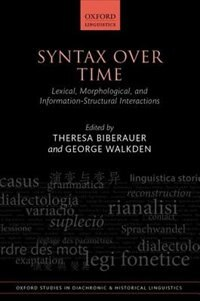 Book Syntax over Time: Lexical, Morphological, and Information-Structural Interactions by Theresa Biberauer