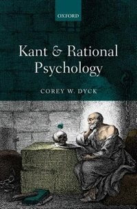 Book Kant and Rational Psychology by Corey W. Dyck
