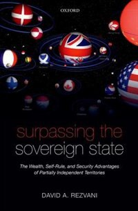 Book Surpassing the Sovereign State: The Wealth, Self-Rule, and Security Advantages of Partially… by David A. Rezvani