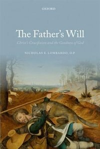 Book The Fathers Will: Christs Crucifixion and the Goodness of God by Nicholas E. Lombardo