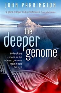 Book The Deeper Genome: Why there is more to the human genome than meets the eye by John Parrington