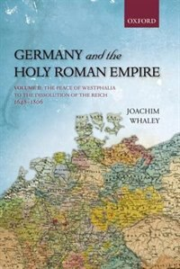 Germany and the Holy Roman Empire: Volume II: The Peace of Westphalia to the Dissolution of the…