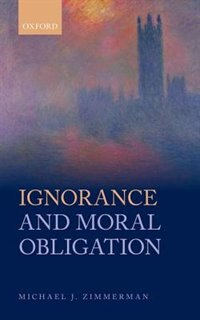Book Ignorance and Moral Obligation by Michael J. Zimmerman