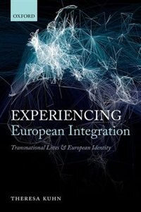 Book Experiencing European Integration: Transnational Lives and European Identity by Theresa Kuhn