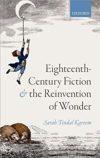 Book Eighteenth-Century Fiction and the Reinvention of Wonder by Sarah Tindal Kareem