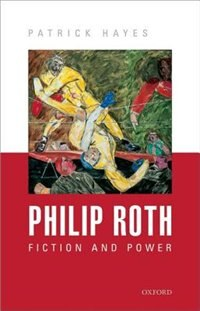 Book Philip Roth: Fiction and Power by Patrick Hayes