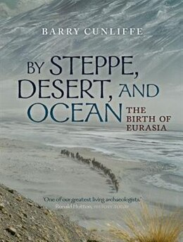Book By Steppe, Desert, and Ocean: The Birth of Eurasia by Sir Barry Cunliffe