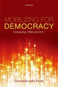 Book Mobilizing for Democracy: Comparing 1989 and 2011 by Donatella Della Porta