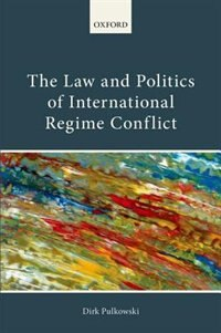 Book The Law and Politics of International Regime Conflict by Dirk Pulkowski