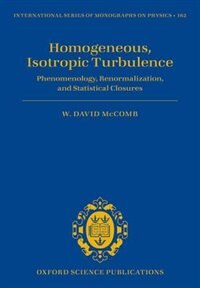 Book Homogeneous, Isotropic Turbulence: Phenomenology, Renormalization and Statistical Closures by W. David McComb