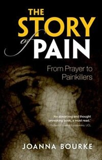 Book The Story of Pain: From Prayer to Painkillers by Joanna Bourke