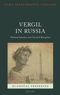 Book Vergil in Russia: National Identity and Classical Reception by Zara Martirosova Torlone