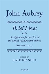 Book John Aubrey: Brief Lives with An Apparatus for the Lives of our English Mathematical Writers… by Kate Bennett