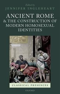 Book Ancient Rome and the Construction of Modern Homosexual Identities by Jennifer Ingleheart