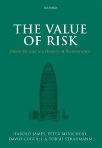 Book The Value of Risk: Swiss Re and the History of Reinsurance by Peter Borscheid