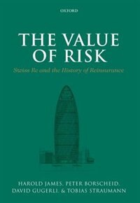 The Value of Risk: Swiss Re and the History of Reinsurance