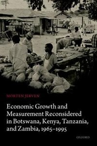 Book Economic Growth and Measurement Reconsidered in Botswana, Kenya, Tanzania, and Zambia, 1965-1995 by Morten Jerven