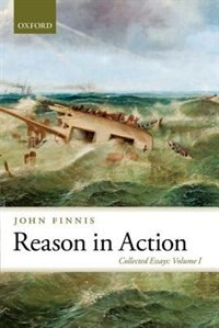 Book Reason in Action: Collected Essays Volume I by John Finnis