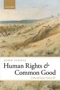 Book Human Rights and Common Good: Collected Essays Volume III by John Finnis