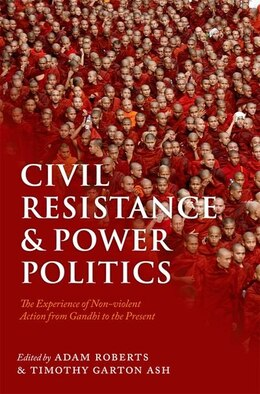 Book Civil Resistance and Power Politics: The Experience of Non-violent Action from Gandhi to the Present by Adam Roberts