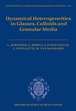 Book Dynamical Heterogeneities in Glasses, Colloids, and Granular Media by Ludovic Berthier