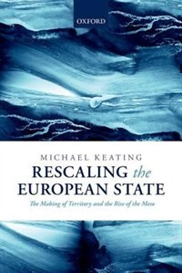 Book Rescaling the European State: The Making of Territory and the Rise of the Meso by Michael Keating