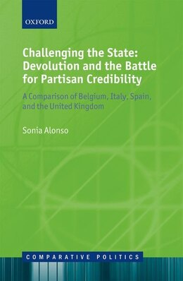 Book Challenging the State: Devolution and the Battle for Partisan Credibility: A Comparison of Belgium… by Sonia Alonso