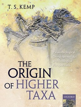 Book The Origin of Higher Taxa: Palaeobiological, developmental, and ecological perspectives by T.S. Kemp