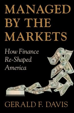 Book Managed by the Markets: How Finance Re-Shaped America by Gerald F. Davis
