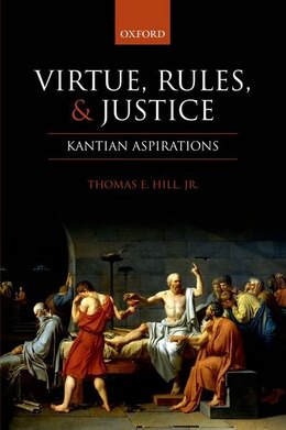 Book Virtue, Rules, and Justice: Kantian Aspirations by Thomas E. Hill