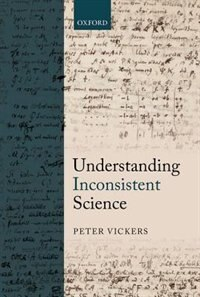 Book Understanding Inconsistent Science by Peter Vickers