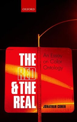 Book The Red and the Real: An Essay on Color Ontology by Jonathan Cohen