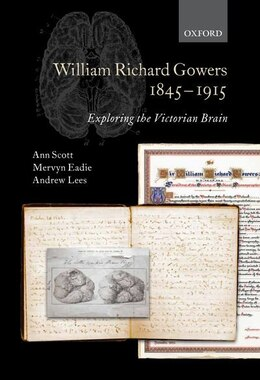 Book William Richard Gowers 1845-1915: Exploring the Victorian Brain by ANN SCOTT