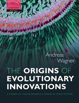 Book The Origins of Evolutionary Innovations: A Theory of Transformative Change in Living Systems by Andreas Wagner